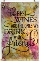 The best wines are the ones we drink with friends etched metal sign
