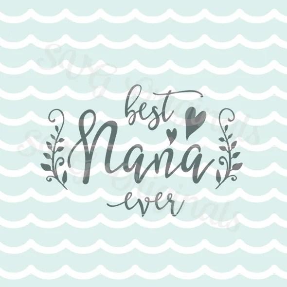 Download Best Nana Ever SVG Vector file. Cricut Explore and more. So
