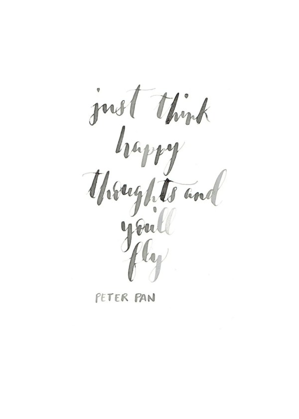 Disney Quote: Just think happy thoughts and you'll fly