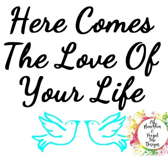 Download Here Comes The Love Of Your Life/SVG by Lilmunchkinpeanut ...