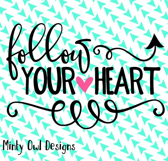 Download Follow Your Heart SVG Cut File Follow Your Dream Be