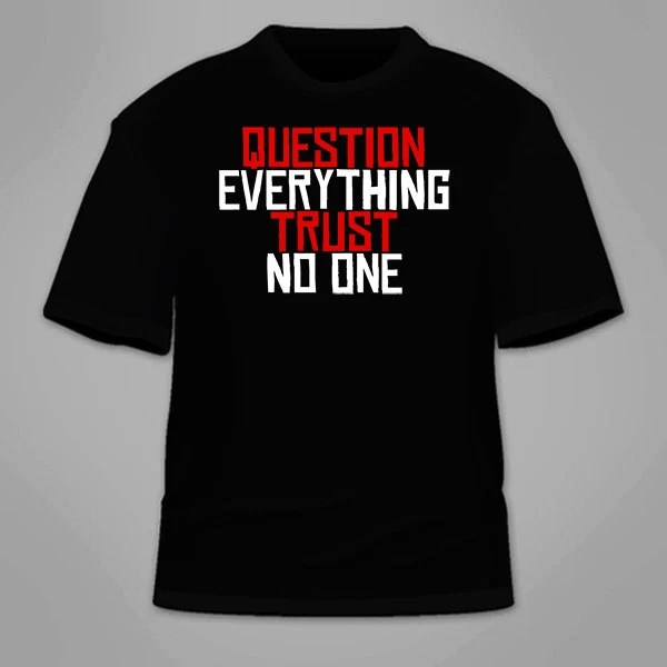 Question Everything Trust No One T-Shirt. Conspiracy Theory