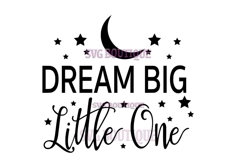 Dream Big Little One Svg File Cut File Nursery Quote Clip