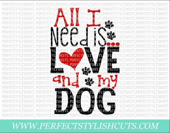 Download All I Need Is Love And My Dog SVG DXF EPS png Files for