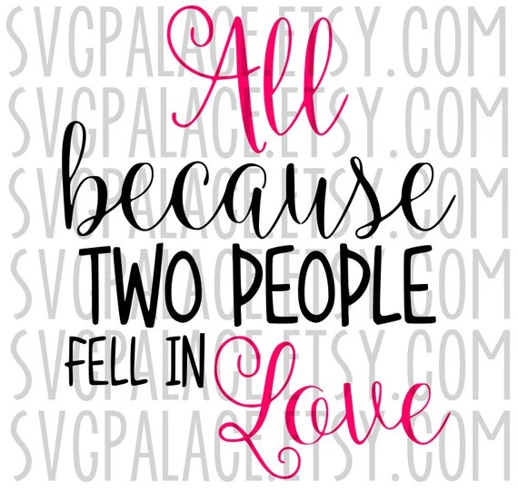 Download All Because Two People Fell In Love. SVG File.