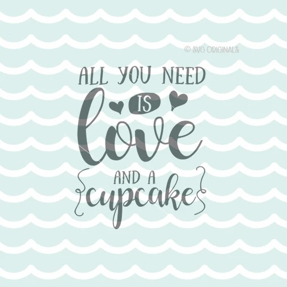 Download All You Need Is Love And A Cupcake SVG Cupcake SVG File ...