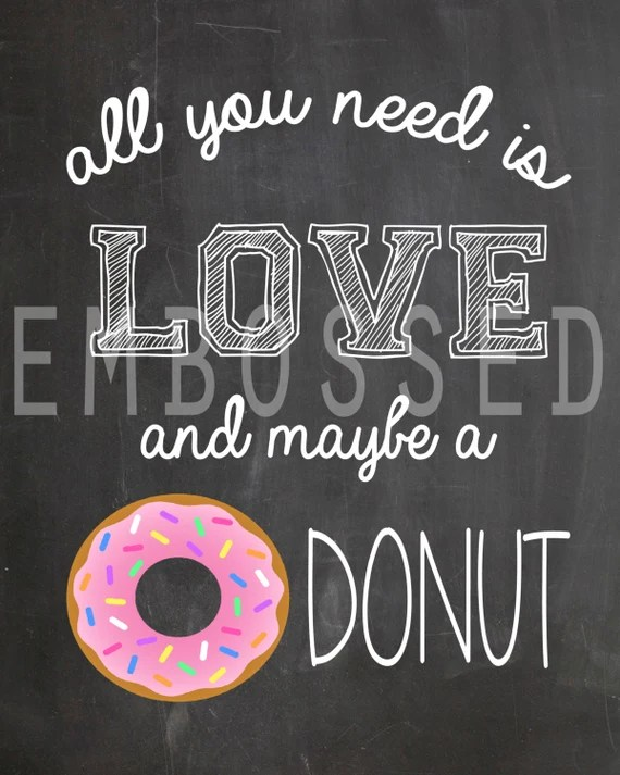 Download All you need is love and maybe a donut. 8x10