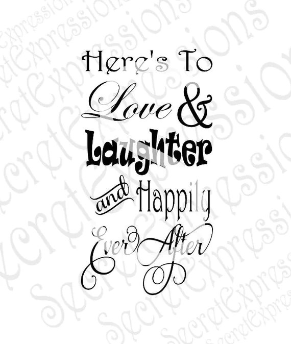 Download Here's To Love & Laughter and Happily Ever After Svg
