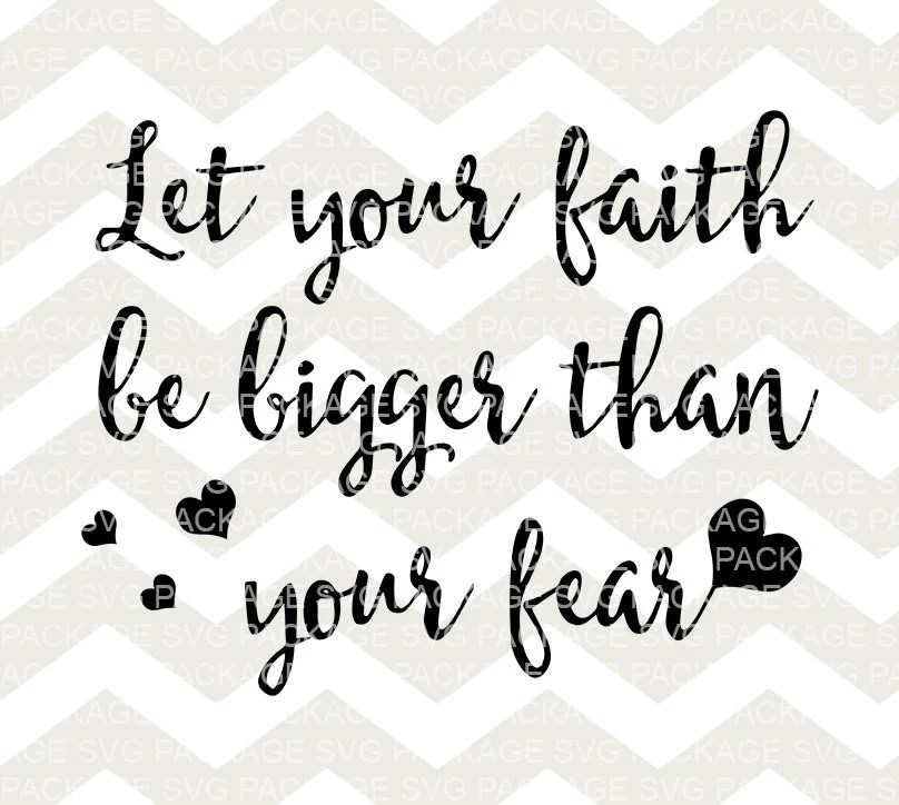 Download SVG Cutting File, Let Your Faith Be Bigger Than Your Fear ...