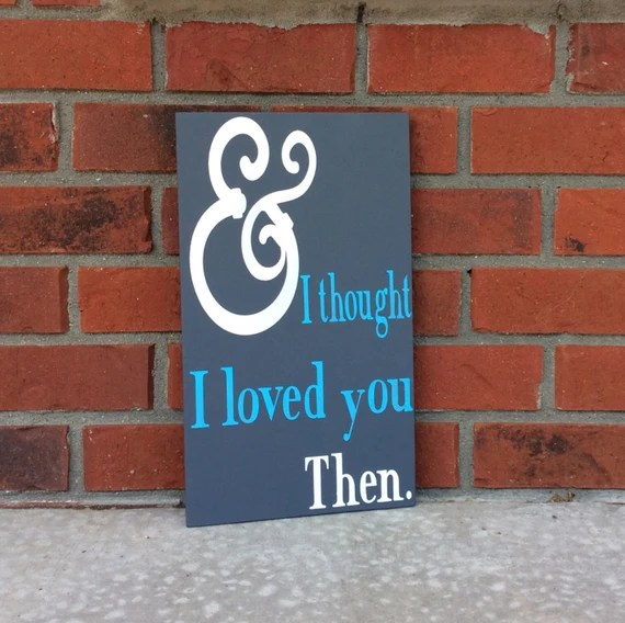 Download And I Thought I Loved You Then Sign Hand Painted Wood Sign