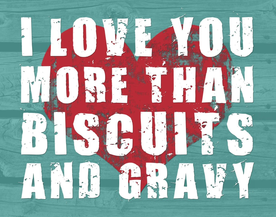 Download I love you more than biscuits and gravy Digital Print