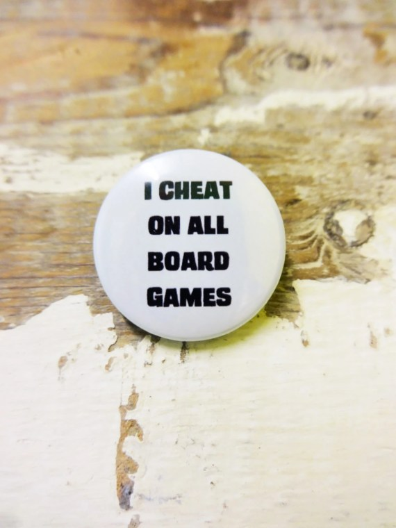I Cheat on All Board Games Pin