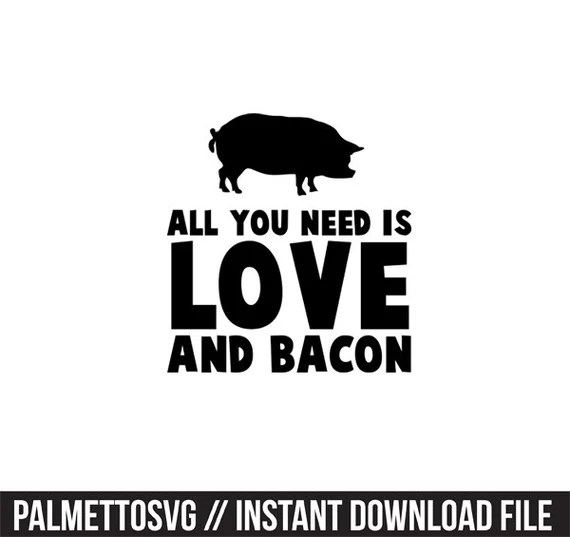 Download all you need is love and bacon svg dxf file instant download