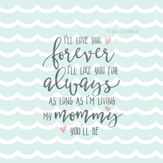 Download I'll Love You Forever SVG Vector File. Many Uses. Cricut