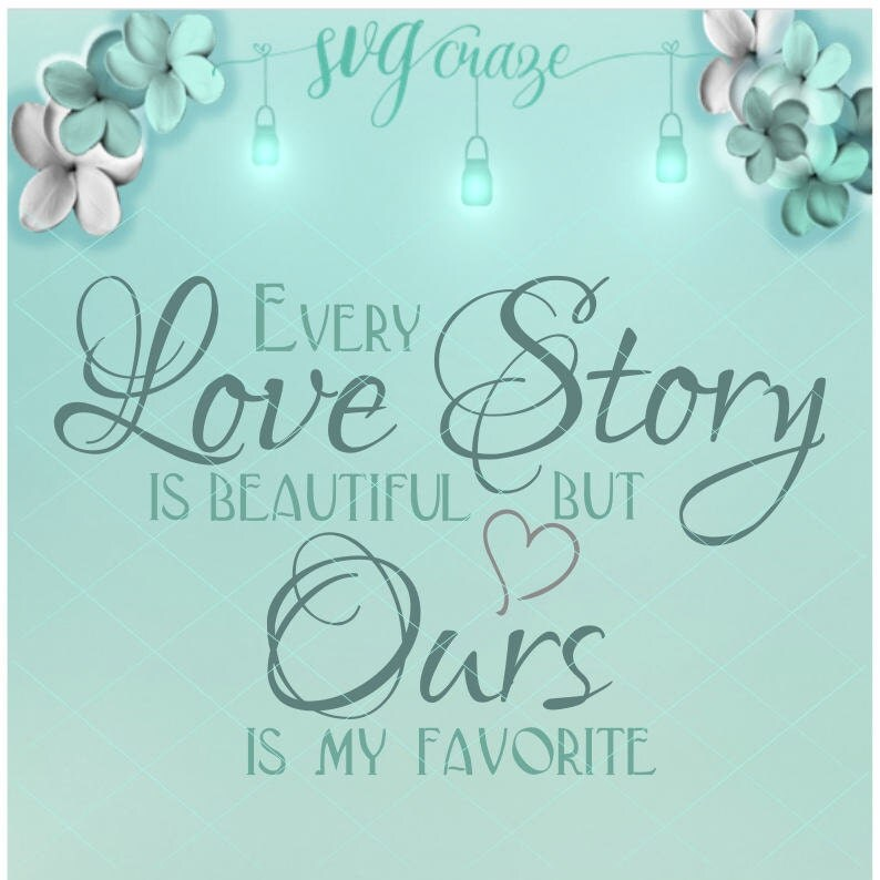 Download Our Love Story Ours Is My Favorite Svg Files Every Love