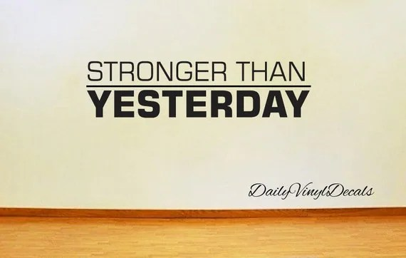 Stronger Than Yesterday Wall Decal by DailyVinylDecals