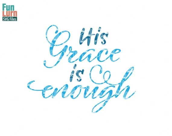 Download His grace is enough svg, Love svg, Christian quote ...
