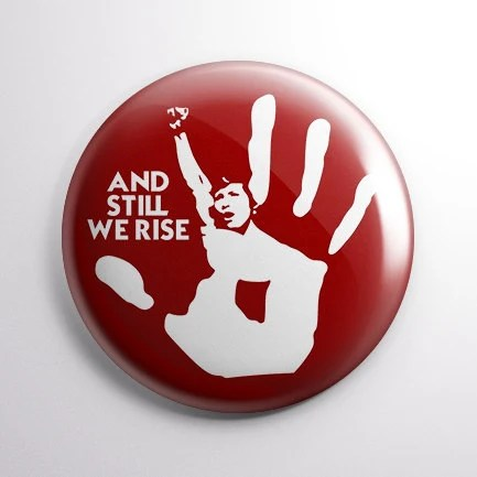 And Still We Rise button ...