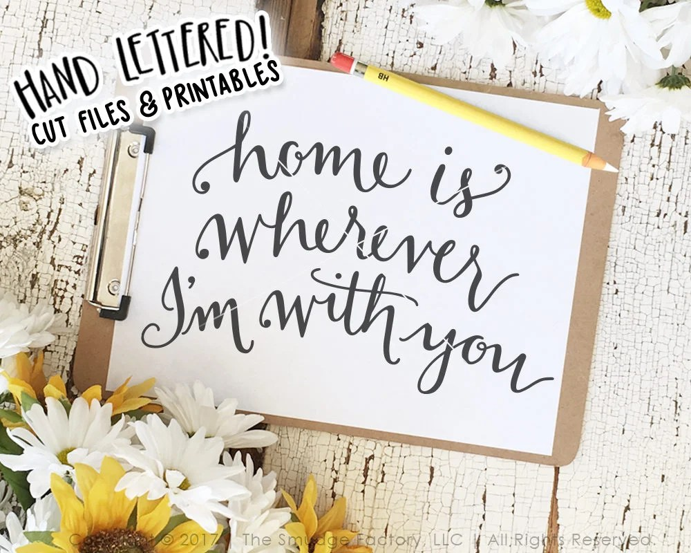 Home SVG Cut File, Home Is Wherever I'm With You, Hand