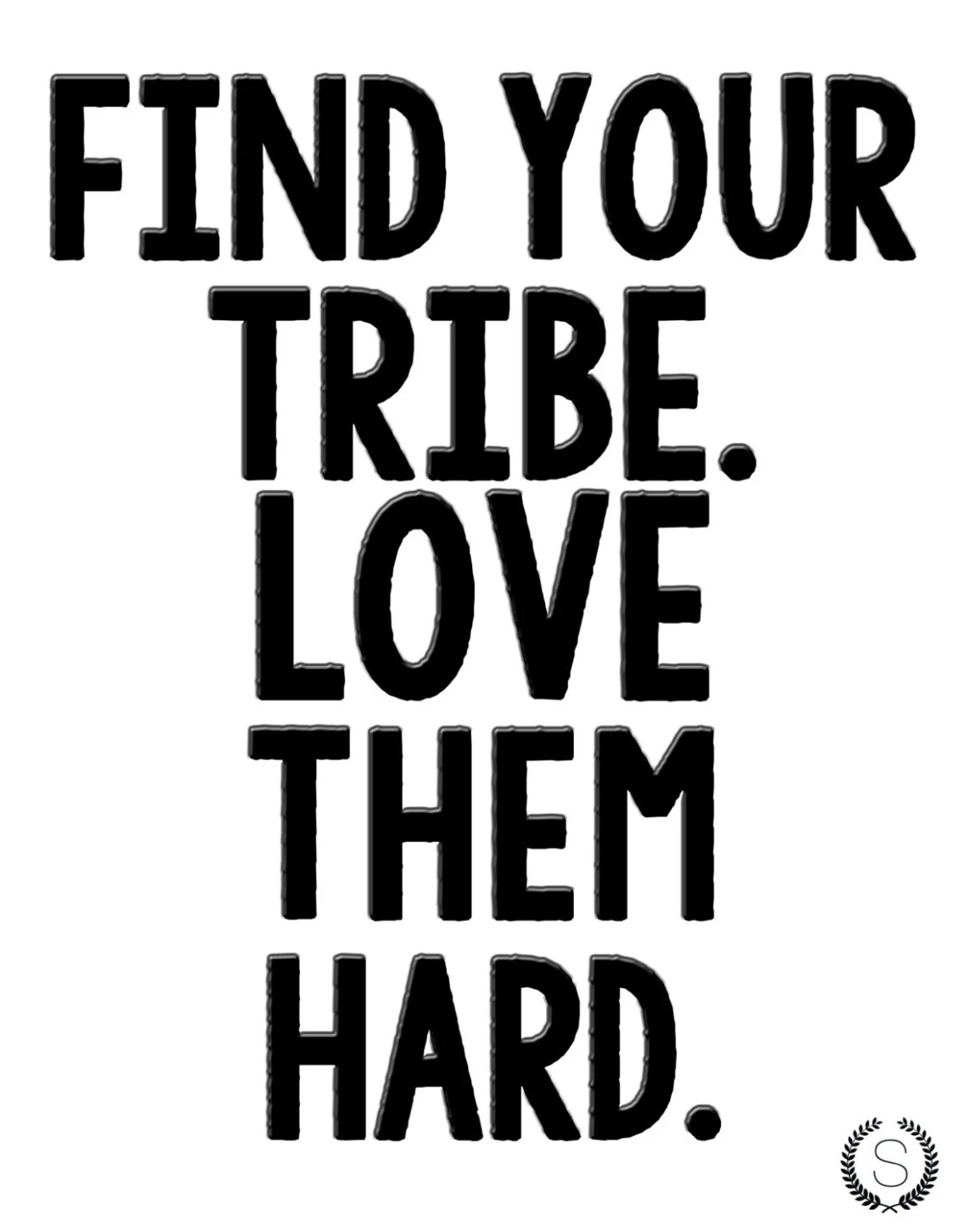 Download Find your Tribe. Love Them Hard. Typographic Print by ...