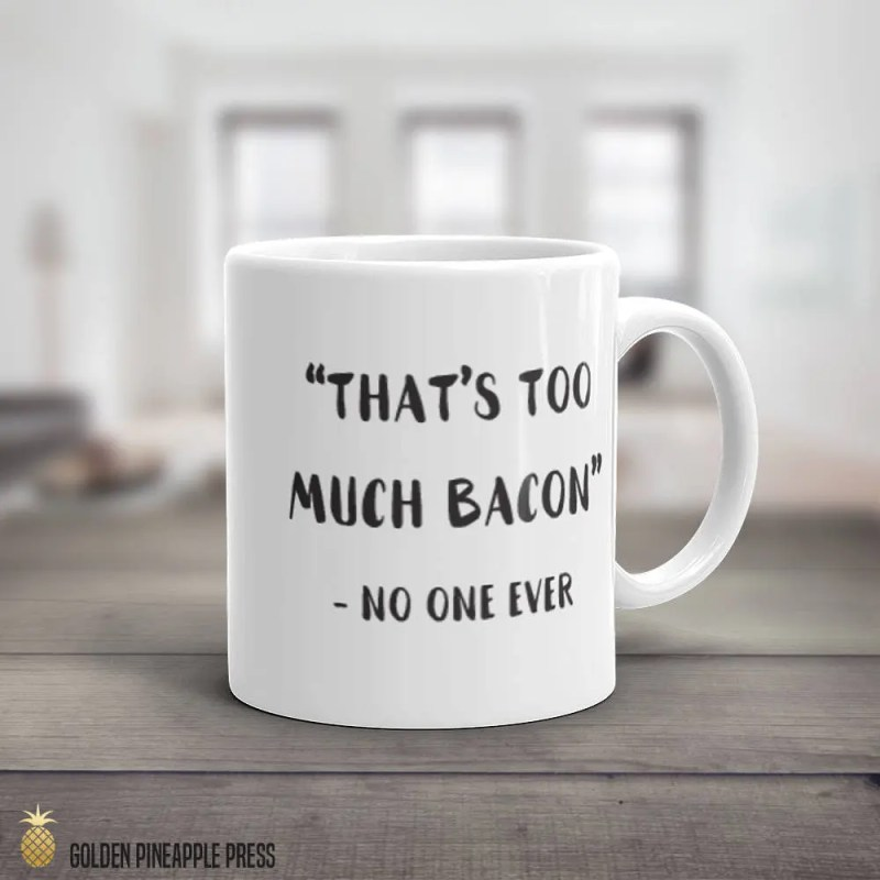 That's Too Much Bacon, Said No One Ever, Coffee Mug, Gift for Him, Father's Day, Carnivore Gift, Brunch Friends, Breakfast Food, Funny Quote