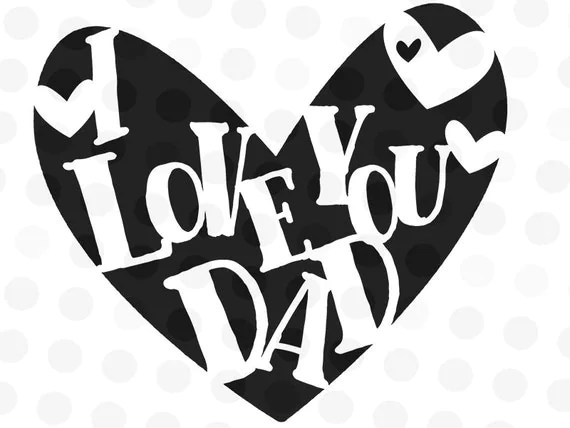 Download I Love you Dad - Quote Cut File - Love You SVG - Dad Cut ...