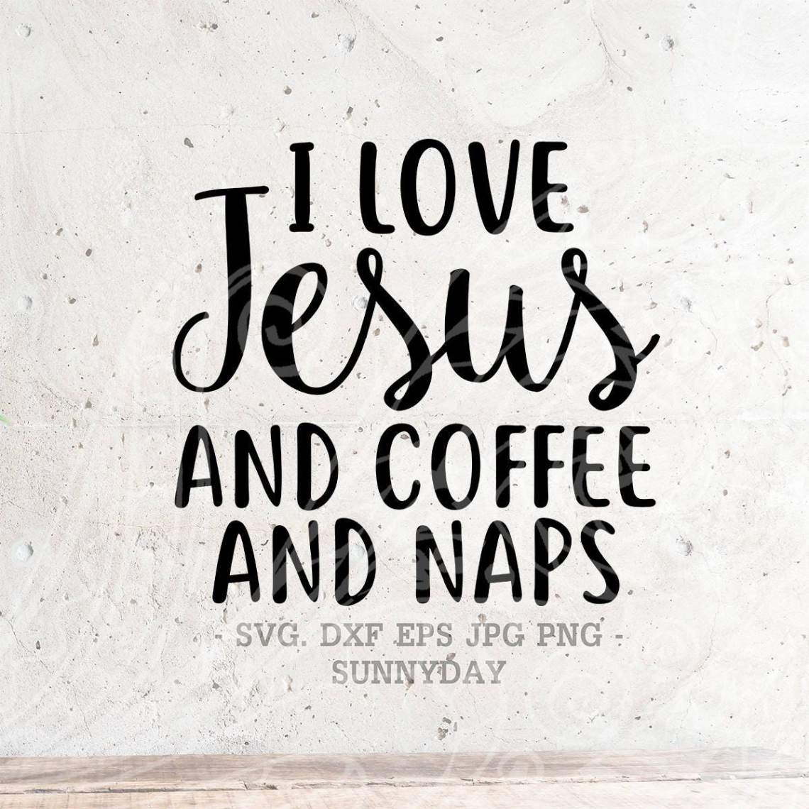 Download I Love Jesus and Coffee and Naps SVG File DXF Silhouette Print