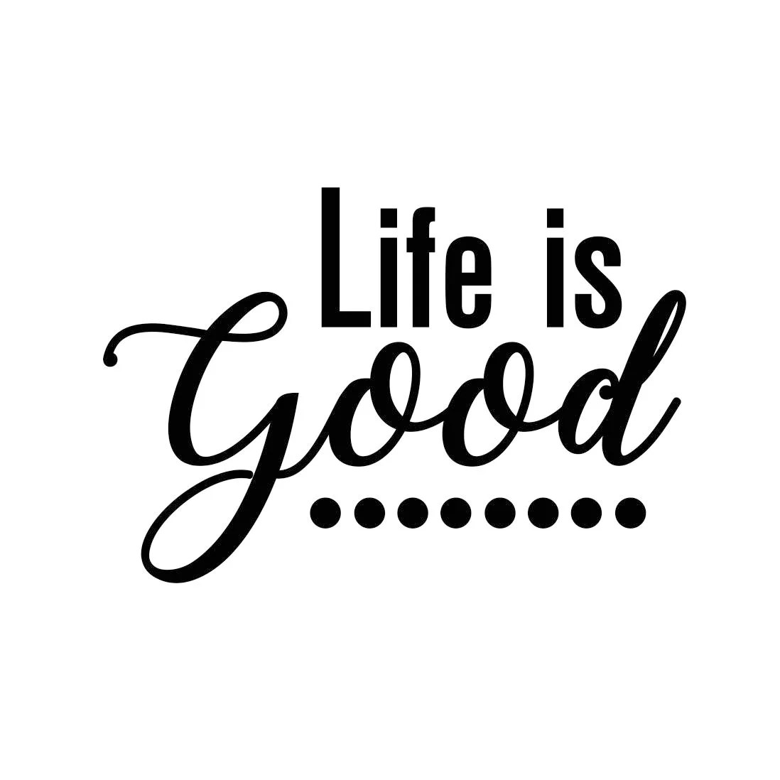 Life Is Good Phrase Graphics Svg Dxf Eps Cdr Ai Vector