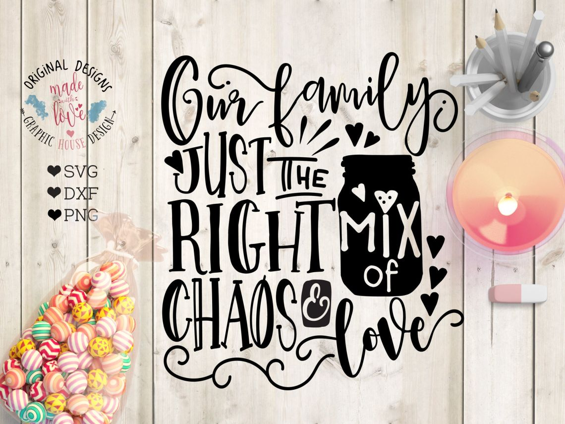 Download Our family just the right mix of Chaos and Love Cut File in