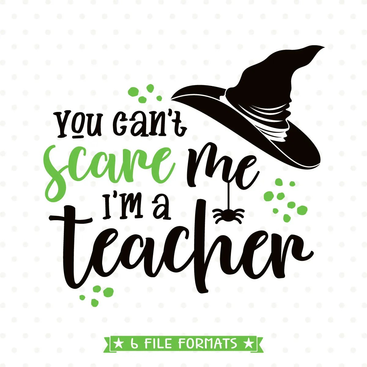 Halloween Svg For Teachers You Can T Scare Me I M A