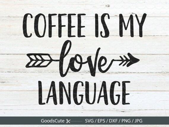 Download Coffee Is My Love Language SVG Coffee SVG Mug SVG Coffee Mug