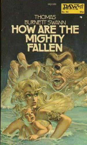book cover of<br /><br /><br /><br /><br /><br /><br /><br /><br /><br /> How Are the Mighty Fallen<br /><br /><br /><br /><br /><br /><br /><br /><br /><br /> by<br /><br /><br /><br /><br /><br /><br /><br /><br /><br /> Thomas Burnett Swann