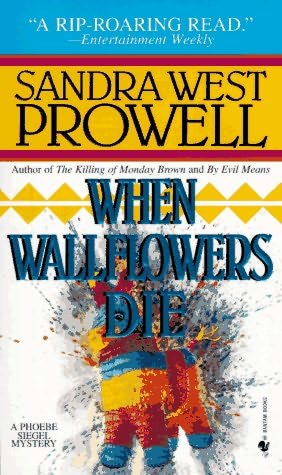 book cover of   When Wallflowers Die    (Phoebe Siegal, book 3)  by  Sandra West Prowell