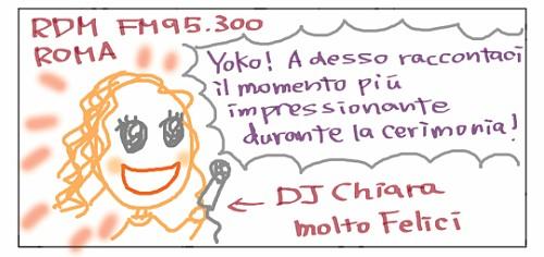 RDM FM95.300 DJ Chiara molto Felici. Yoko! Adesso raccontaci il momento piu' impressionante durante la cerimonia!