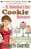 St. Valentine's Day Cookie Massacre: A Hatter's Cove Gazette Mystery