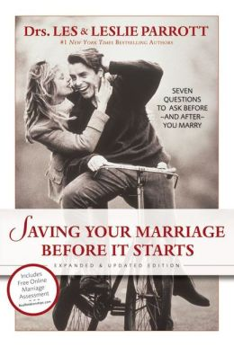 Saving Your Marriage Before It Starts: Seven Questions to Ask Before--and After--You Marry Les Parrott III and Leslie Parrott