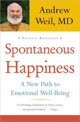 Spontaneous Happiness: A New Path to Emotional Well-Being  by Andrew Weil (1/2)