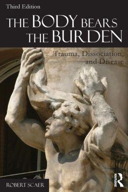 The Body Bears the Burden: Trauma, Dissociation, and Disease