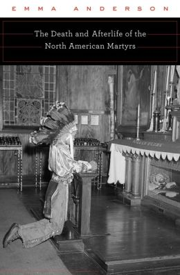 Anderson, The Death and Afterlife of the North American Martyrs