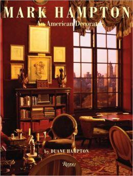 Mark Hampton: An American Decorator