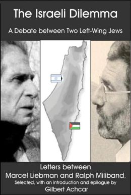 Israeli Dilemma: A Debate between Two Left-Wing Jews Letters between Marcel Liebman and Ralph Miliband