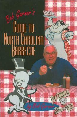 Bob Garner's Guide to North Carolina Barbecue