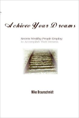 Achieve Your Dreams Michael Braunschmidt
