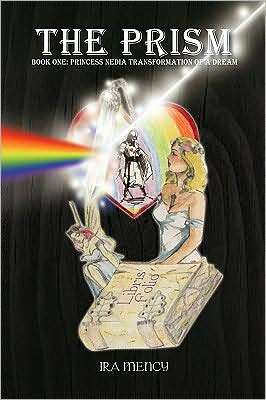 The Prism Book One by Ira Mency