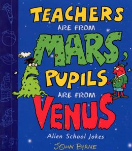 Teachers Are From Mars, Pupils Are From Venus : School Joke Book