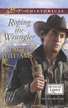Roping the Wrangler (Love Inspired Historical Series)