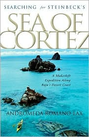 Searching for Steinbeck's Sea of Cortez: A Makeshift Expedition Along Baja's Desert Coast Andromeda Romano-Lax