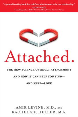 Attached: The New Science of Adult Attachment and How It Can Help YouFind?and Keep?Love