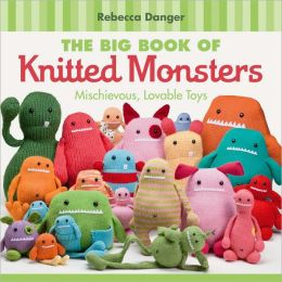 Big Book of Knitted Monsters, The: Mischievous, Lovable Toys Rebecca Danger