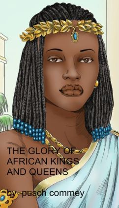 The Glory of African Kings and Queens by Pusch Commey ...